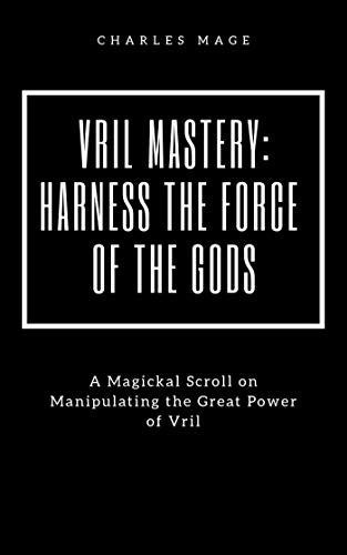 Vril Mastery: Harness the Force of the Gods (English Edition)