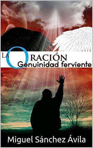 La oración: Genuinidad Ferviente: Amazon.es: Miguel Sánchez-Ávila ...