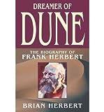 [ DREAMER OF DUNE: THE BIOGRAPHY OF FRANK HERBERT ] Dreamer of Dune: The Biography of Frank Herbert By Herbert, Brian ( Author ) Sep-2000 [ Paperback ]