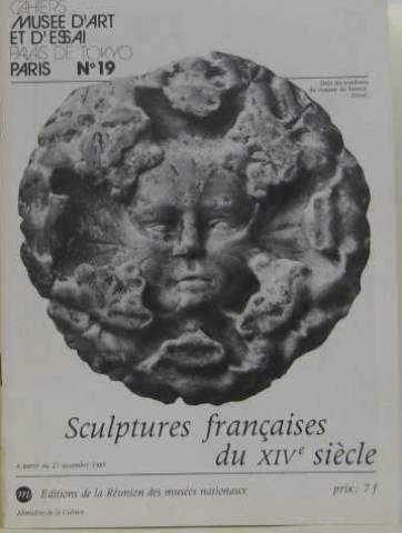 Sculptures françaises du XIVe siècle : Exposition, Paris... Musée d'art et d'essai... 21 novembre 1985-mars 1986 (Cahiers)
