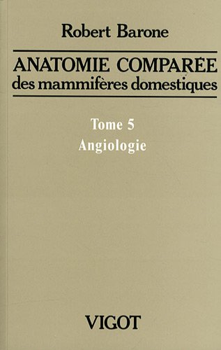 Anatomie comparée des mammifères domestiques : Tome 5, Angiologie