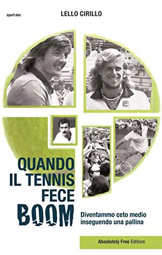 Quando il tennis fece Boom: Diventammo ceto medio inseguendo una pallina (Sport.doc) (Italian Edition)