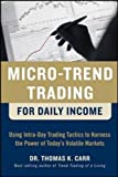 Micro-Trend Trading for Daily Income: Using Intra-Day Trading Tactics to Harness the Power of Today's Volatile Markets: Using Intra-Day Trading Tactics to Harness the Power of Today's Volatile Markets