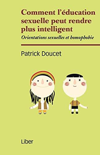 Comment l'éducation sexuelle peut rendre plus intelligent: Orientations sexuelles et homophobie par Patrick Doucet