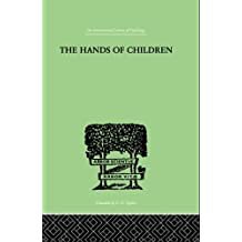 The Hands Of Children: AN INTRODUCTION TO PSYCHO-CHIROLOGY