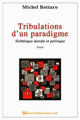 Tribulations d\'un paradigme, esthétique morale et politique
