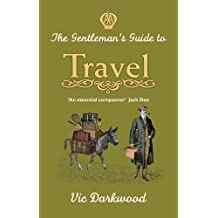 The Gentleman's Guide to Travel by Vic Darkwood (2014-04-01)
