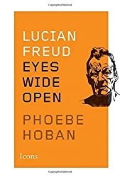 Lucian Freud: Eyes Wide Open (Icons) by Phoebe Hoban (2014-04-15)