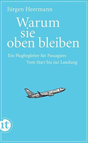 Warum sie oben bleiben: Ein Flugbegleiter für Passagiere. Vom Start bis zur Landung (insel taschenbuch)