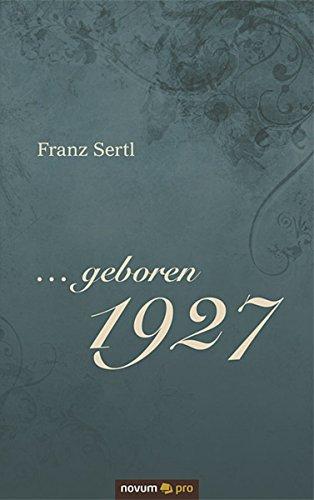 ... geboren 1927: Erinnerungen an Zeiten des politischen Umbruchs, des militärischen Zusammenbruchs und des wirtschaftlichen Aufbruchs hier kaufen