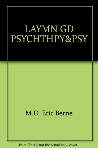 A Layman's Guide To Psychiatry And Psychoanalysis by Eric Berne M.D. (1979-08-12)