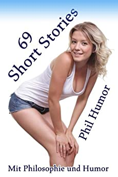 69 Short Stories: Mit Philosophie und Humor von [Humor, Phil]