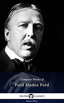 Delphi Complete Works of Ford Madox Ford (Illustrated) by [Ford, Ford Madox]