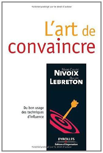 Téléchargez gratuitement les livres en pdf L'art de convaincre : Du bon usage des techniques d'influence by Marie-Claude Nivoix,Philippe Lebreton ePub