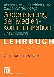 Globalisierung der Medienkommunikation: Eine Einführung (Medien ? Kultur ? Kommunikation) - Andreas Hepp Friedrich Krotz