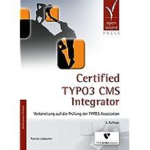 Certified TYPO3 CMS Integrator: Vorbereitung auf die Prüfung der TYPO3 Association