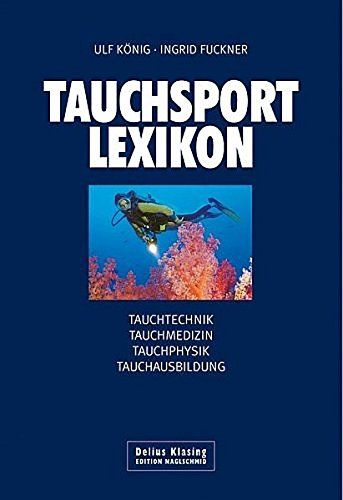 Tauchsport-Lexikon: Tauchtechnik - Tauchmedizin - Tauchphysik - Tauchausbildung