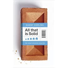 All That Is Solid: How the Great Housing Disaster Defines Our Times, and What We Can Do About It by Danny Dorling (2014-02-19)