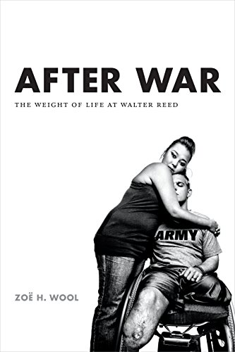 After War: The Weight of Life at Walter Reed (Critical Global Health: Evidence, Efficacy, Ethnography)