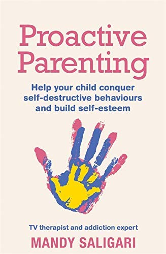 Proactive Parenting: Help your child conquer self-destructive behaviours and build self-esteem (English Edition)