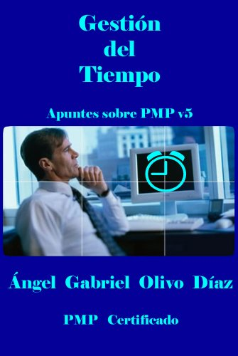 Gestión del Tiempo - PMP V5 (Apuntes sobre PMP v5 nº 3) por Ángel Gabriel Olivo Díaz