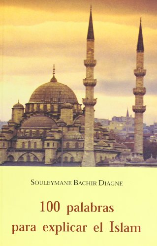 Cien palabras para explicar el islam por Souleymane Bachir Diagne