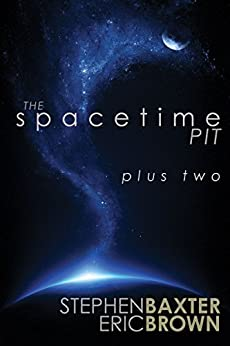 The Spacetime Pit Plus Two by [Baxter, Stephen, Brown, Eric]