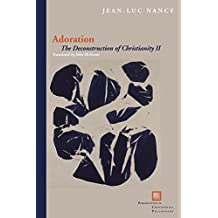 Adoration: The Deconstruction of Christianity II (Perspectives in Continental Philosophy)