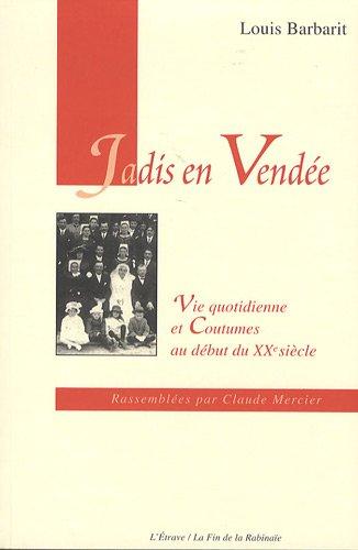 Jadis en Vendée : Vie quotidienne et coutumes au début du XXe siècle par Louis Barbarit