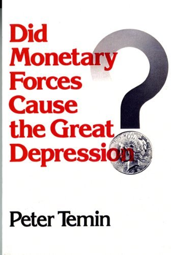 Did Monetary Forces Cause the Great Depression? by Peter Temin (1975-12-17) par Peter Temin