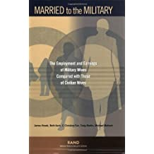 Married to the Military: The Employment and Earnings of Military Wives Compared to Civilian Wives: The Employment and Earnings of Military Wives Compared with Those of Civilian Wives