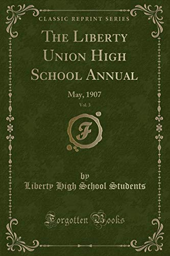 The Liberty Union High School Annual, Vol. 3: May, 1907 (Classic Reprint)