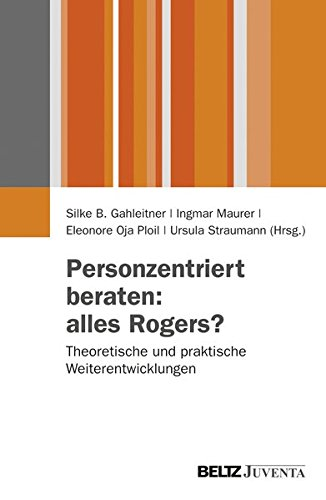 Personzentriert beraten: alles Rogers?: Theoretische und praktische Weiterentwicklungen (Juventa Paperback)
