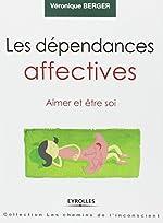 Les dépendances affectives - Aimer et être soi de Véronique Berger