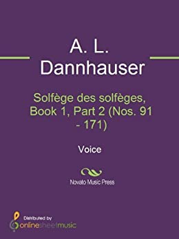 Solfège des solfèges, Book 1, Part 2 (Nos. 91 - 171) par [Dannhauser, A. L.]