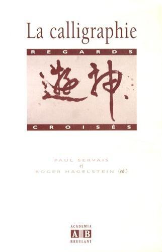 La calligraphie: Regards croisés par Paul Servais, Roger Hagelstein