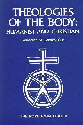 theologies-of-the-body-humanist-and-christian-by-benedict-m-ashley-1985-03-02