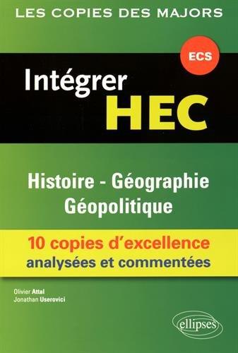 Intégrer HEC Histoire-Géographie Géopolitique 10 Copies d'Excellence Analysées et Commentées ECS par Olivier Attal