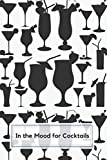 In The Mood For Cocktails: Personal Bar Book of Cocktail Recipes with blank pages to write in Liquor Formula Preferences