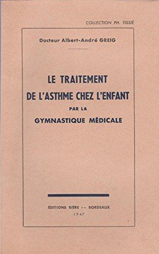 Le Traitement de l'asthme chez l'enfant par la gymnastique médicale : Thèse... par Albert-André Greig par Albert-André Greig (Reliure inconnue)