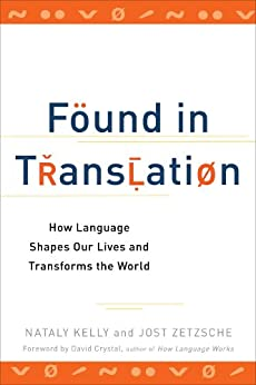 Found in Translation: How Language Shapes Our Lives and Transforms the World von [Kelly, Nataly, Zetzsche, Jost]