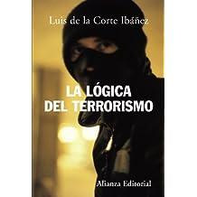 La Logica Del Terrorismo/ The Logic of Terrorism by Luis De La Corte Ibanez (2006-09-30)