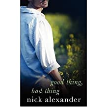 Good Thing Bad Thing Alexander, Nick ( Author ) Nov-01-2006 Paperback