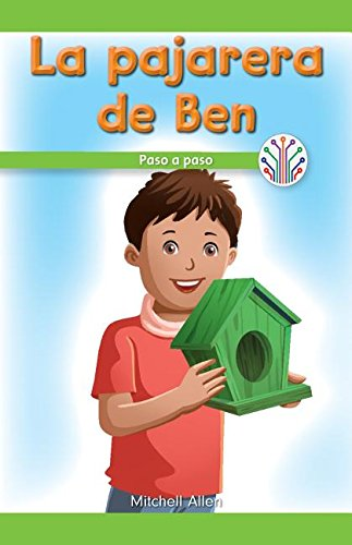 La pajarera de Ben: Paso a paso (Ben's Birdhouse: Step By Step): Paso a Paso/ Step by Step (Computación Científica En El Mundo Real/ Computer Science for the Real World)