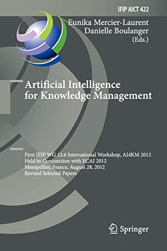 Artificial Intelligence for Knowledge Management: First IFIP WG 12.6 International Workshop, AI4KM 2012, Montpellier, France, August 28, 2012, Revised ... and Communication Technology, Band 422)