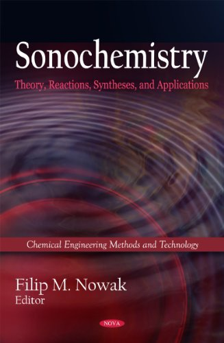 Sonochemistry: Theory, Reactions and Syntheses, and Applications (Chemistry Engineering Methods and Technology) (Chemical Engineering Methods and Technology) by Filip M. Nowak (2011-10-13)