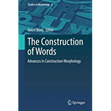 The Construction of Words: Advances in Construction Morphology (Studies in Morphology)