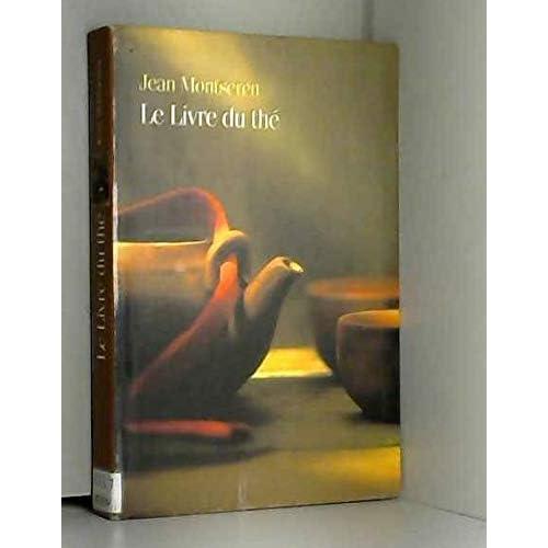 Le livre du thé [auteur : Montseren Jean] [éditeur : Le Grand livre du mois] [année : 2000]