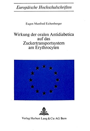 Wirkung der oralen Antidiabetica auf das Zuckertransportsystem am Erythrocyten (Europäische Hochschulschriften / European University Studies / Publications Universitaires Européennes, Band 1)