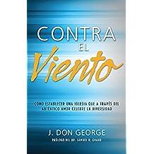 Contra el viento (Against the Wind—Spanish): Cómo establecer una iglesia que a través del auténtico amor celebre la diveridad